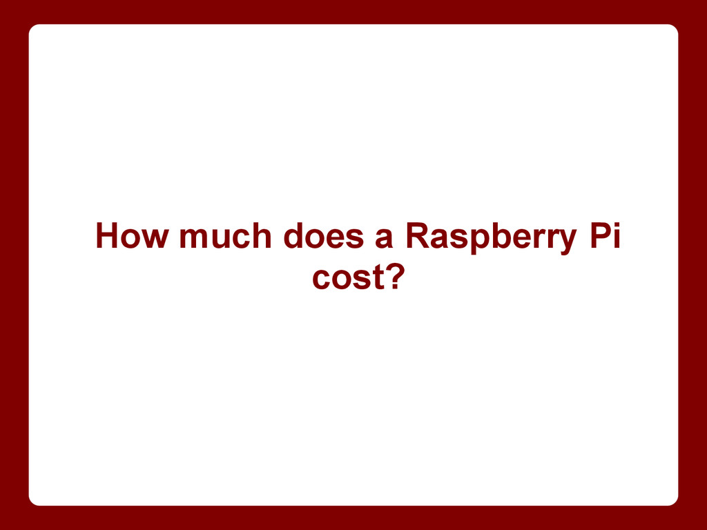 How much does a Raspberry Pi cost?
