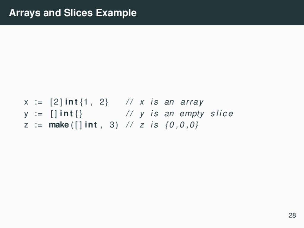 Arrays and Slices Example x := [ 2 ] int {1 , 2...