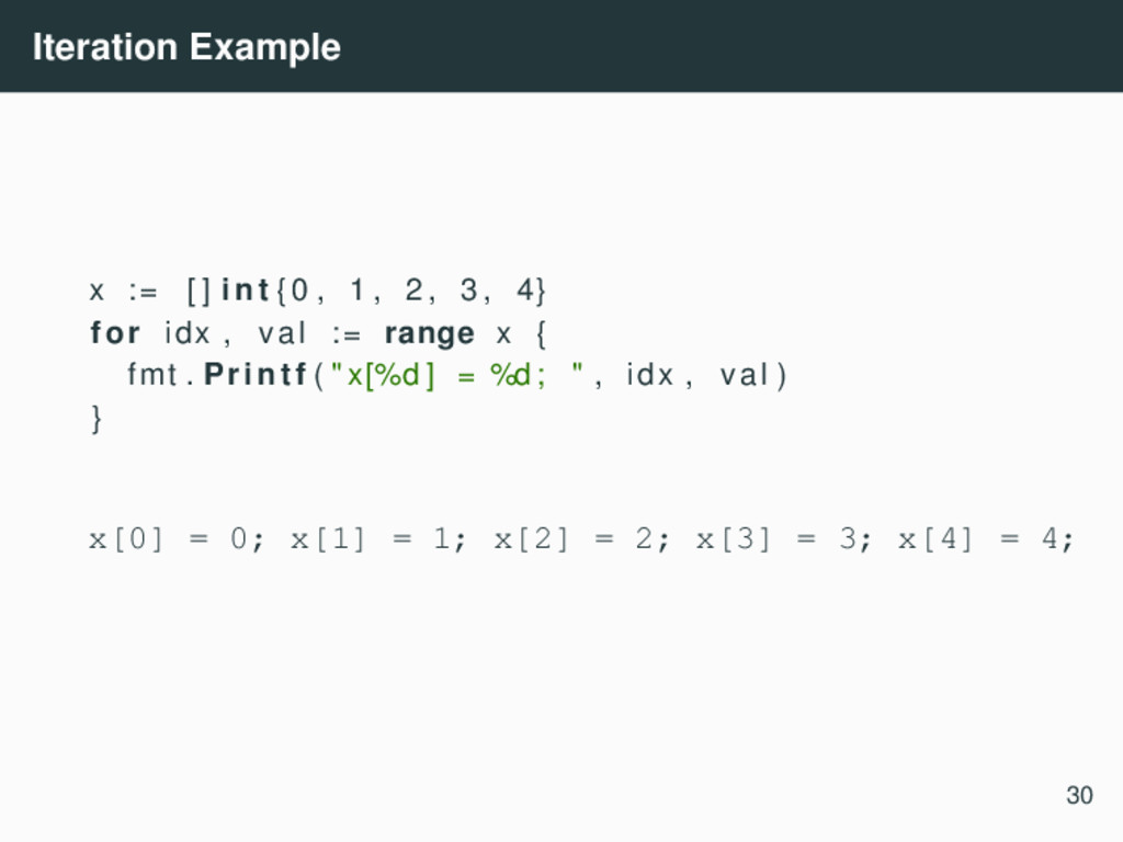Iteration Example x := [ ] int {0 , 1 , 2 , 3 ,...