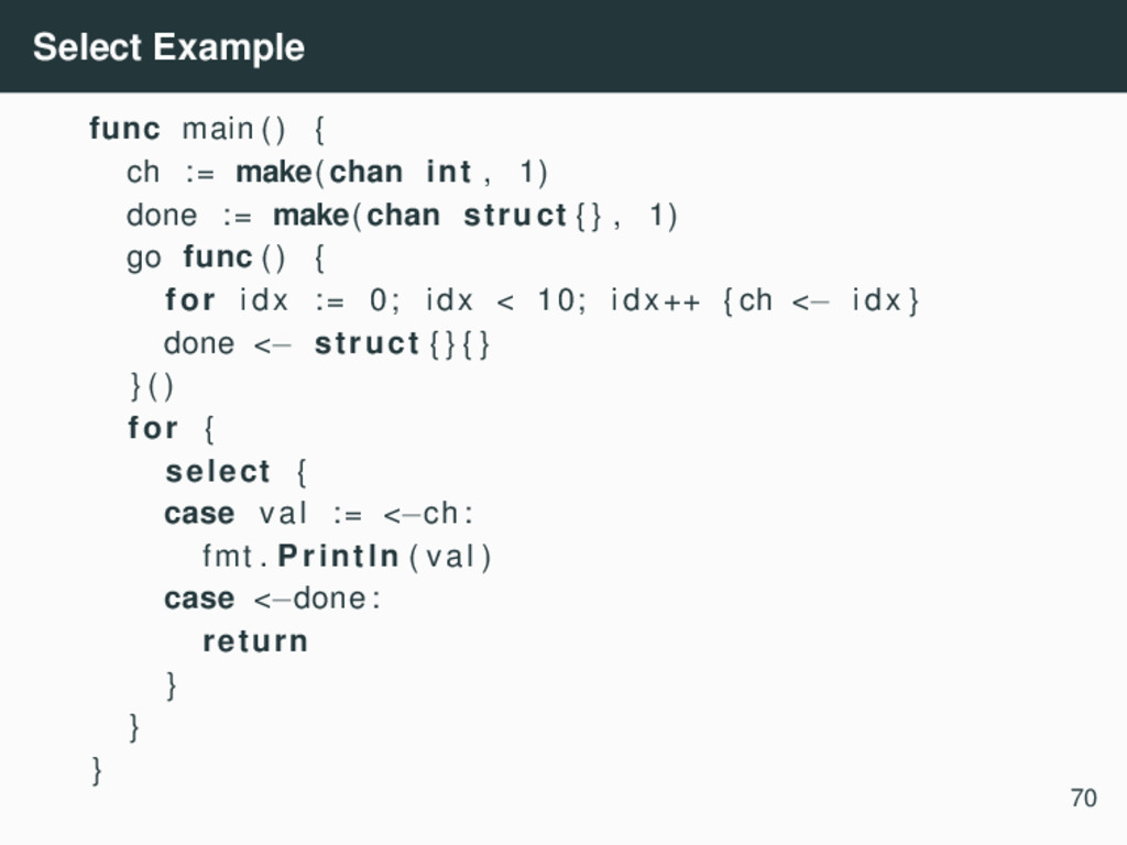 Select Example func main ( ) { ch := make(chan ...