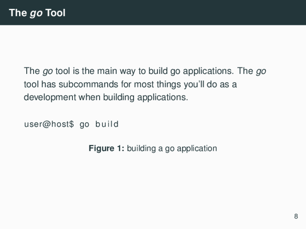 The go Tool The go tool is the main way to buil...
