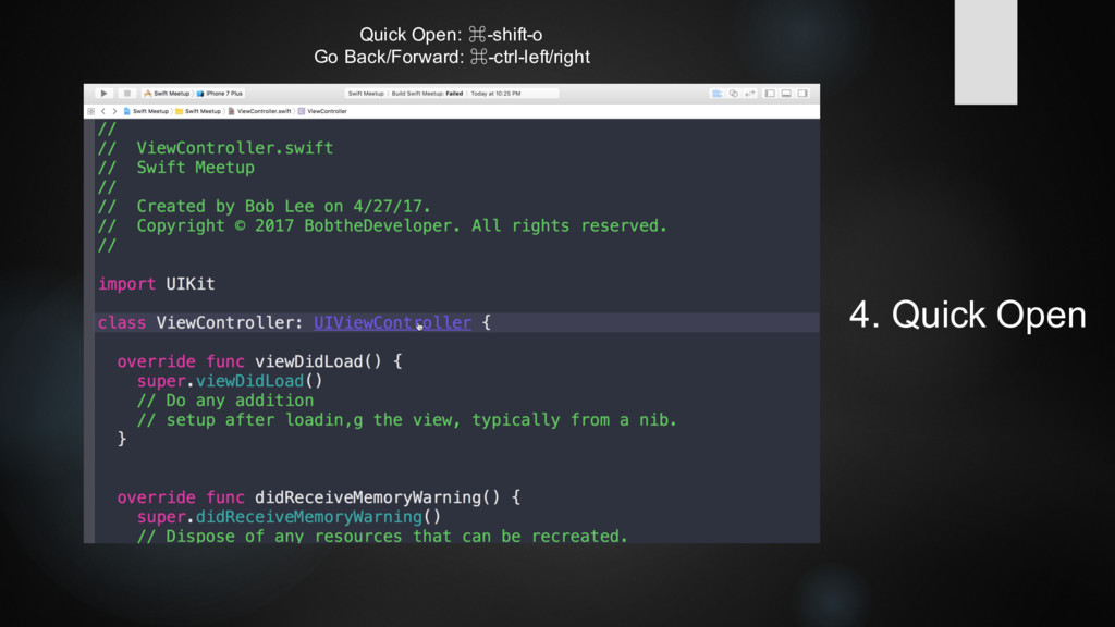 4. Quick Open Quick Open: ⌘-shift-o Go Back/For...