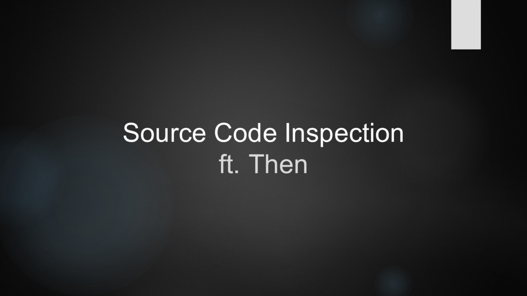 Source Code Inspection ft. Then