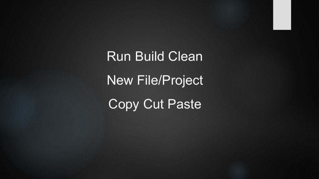 Run Build Clean New File/Project Copy Cut Paste