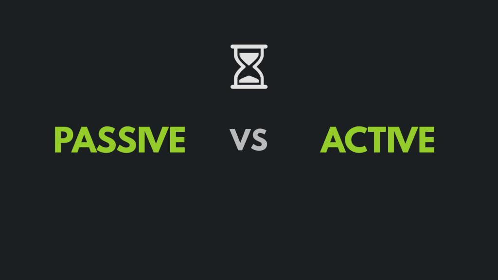 PASSIVE ACTIVE VS
