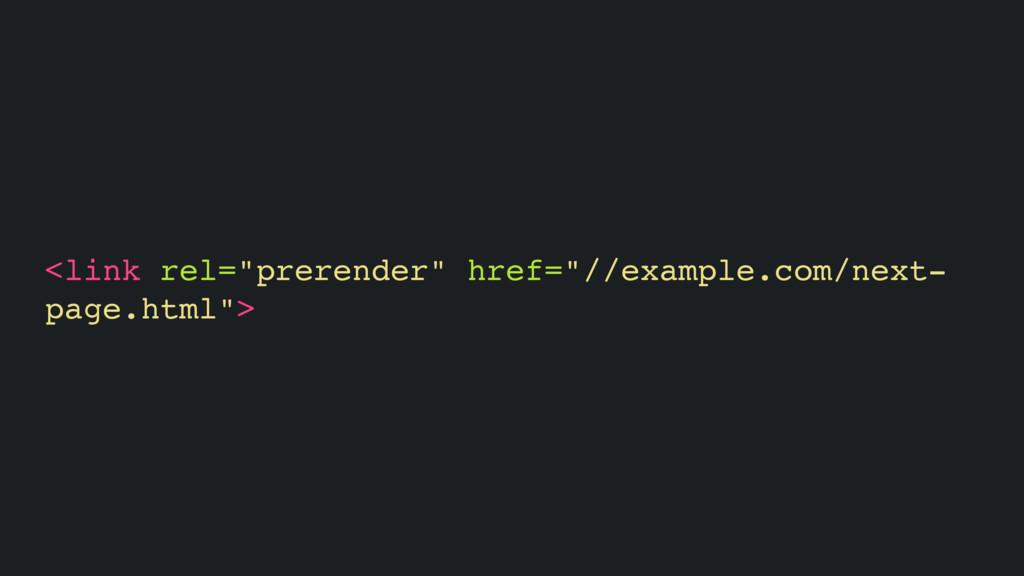 """<link rel=""""prerender"""" href=""""//example.com/next-..."""