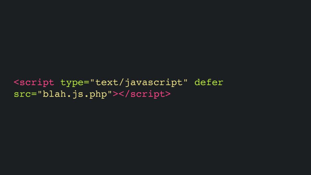 "<script type=""text/javascript"" defer src=""blah...."