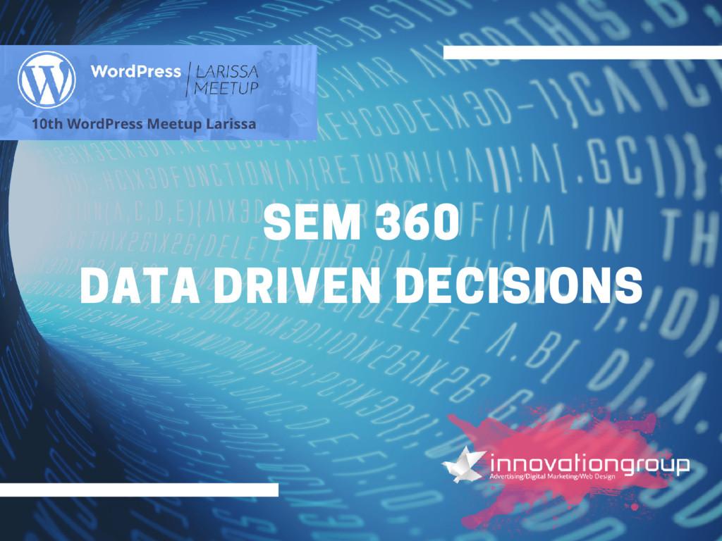 SEM 360 DATA DRIVEN DECISIONS