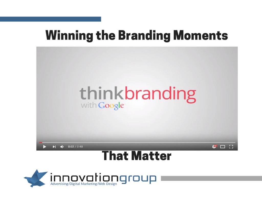 Winning the Branding Moments That Matter