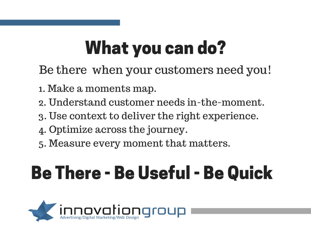 What you can do? Be there when your customers n...