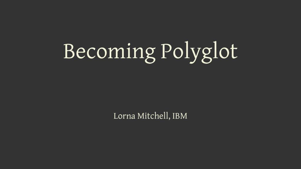 Lorna Mitchell, IBM Becoming Polyglot