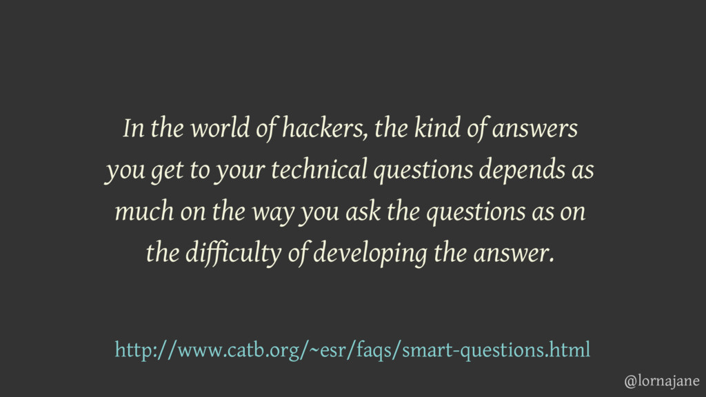 In the world of hackers, the kind of answers yo...