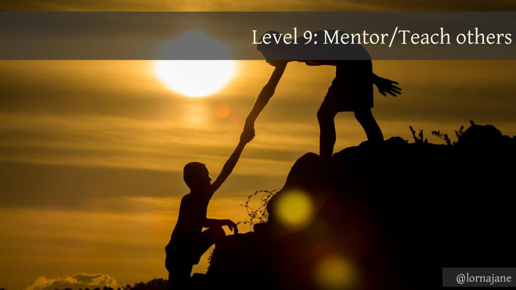 Level 9: Mentor/Teach others @lornajane