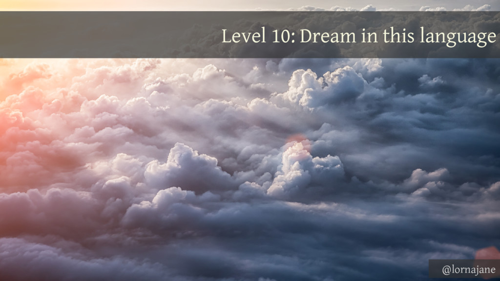 Level 10: Dream in this language @lornajane