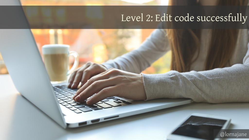 Level 2: Edit code successfully @lornajane