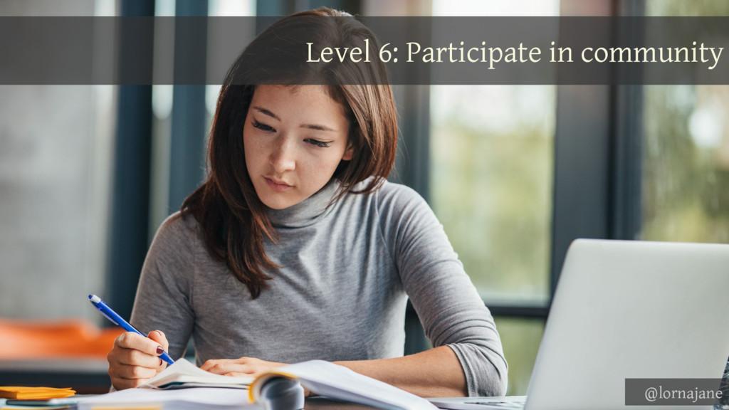 Level 6: Participate in community @lornajane