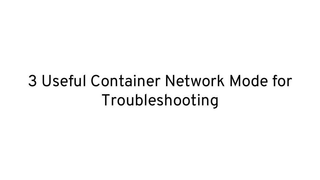 3 Useful Container Network Mode for Troubleshoo...