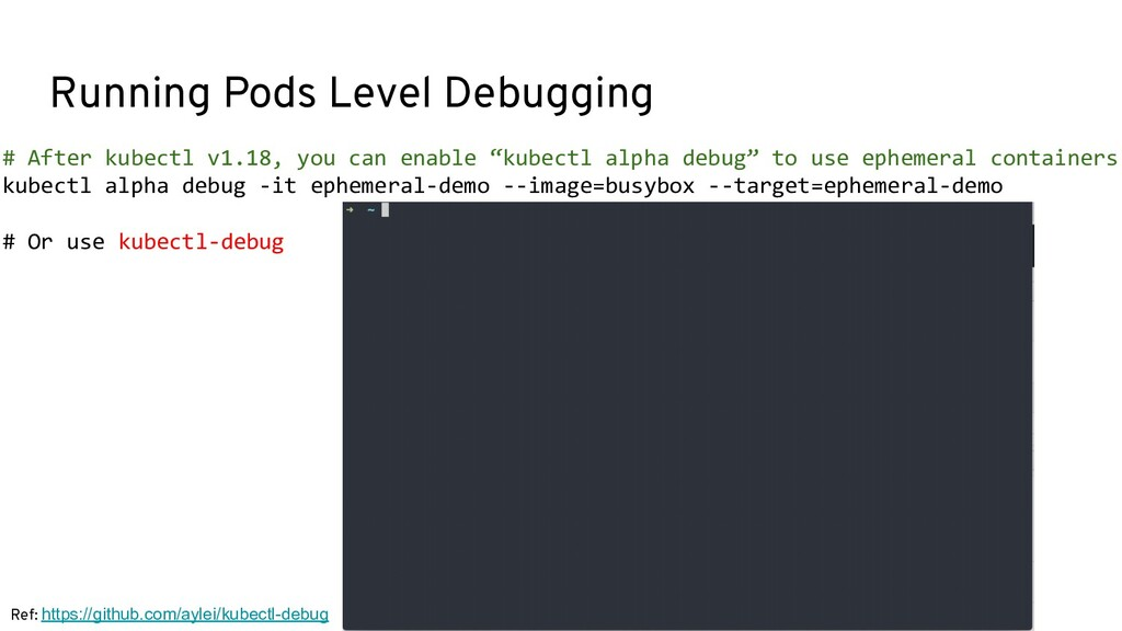 Running Pods Level Debugging # After kubectl v1...