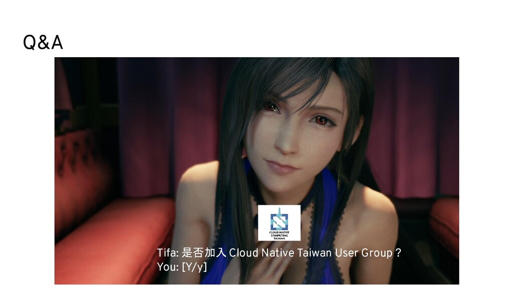 Q&A Tifa: 是否加入 Cloud Native Taiwan User Group ?...