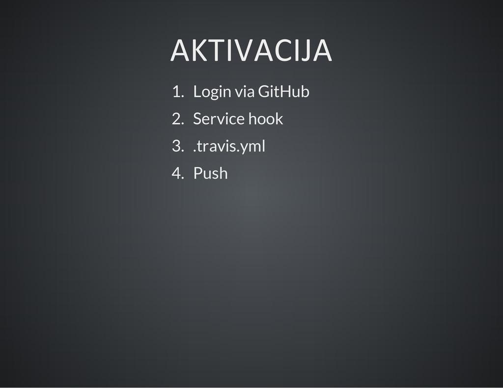 AKTIVACIJA 1. Login via GitHub 2. Service hook ...