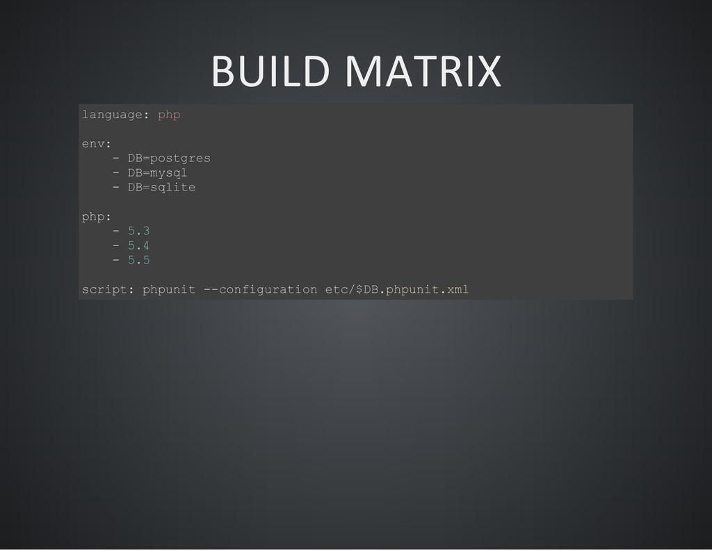 BUILD MATRIX l a n g u a g e : p h p e n v : - ...