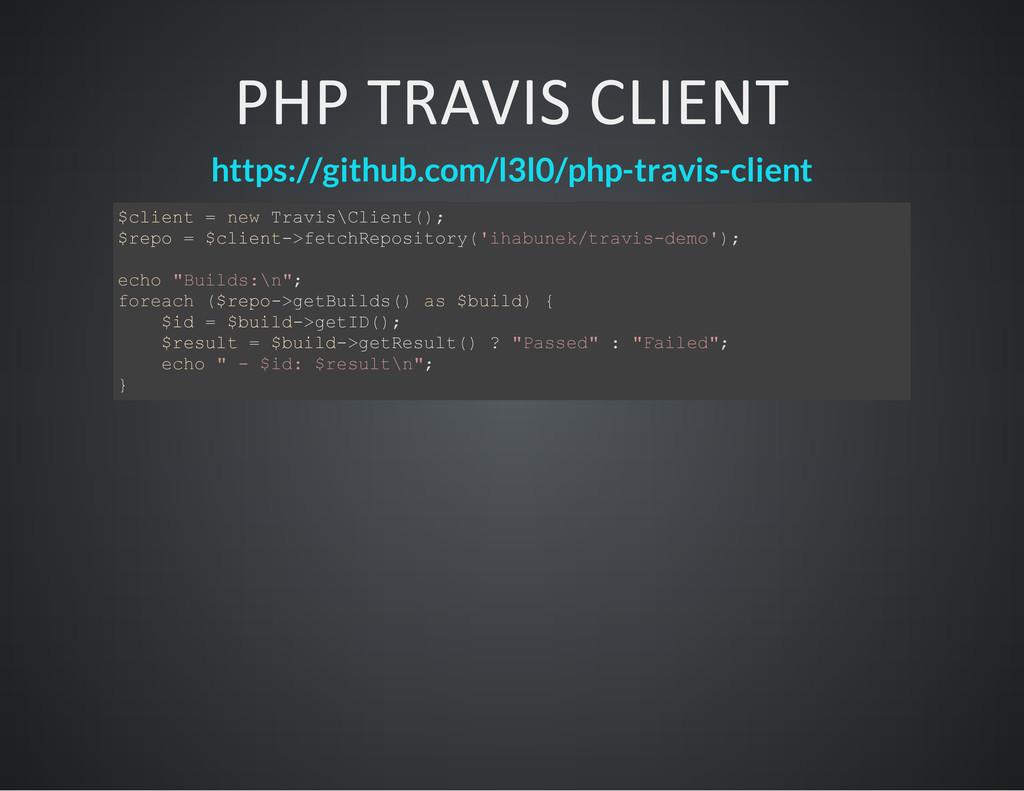 PHP TRAVIS CLIENT https://github.com/l3l0/php-t...
