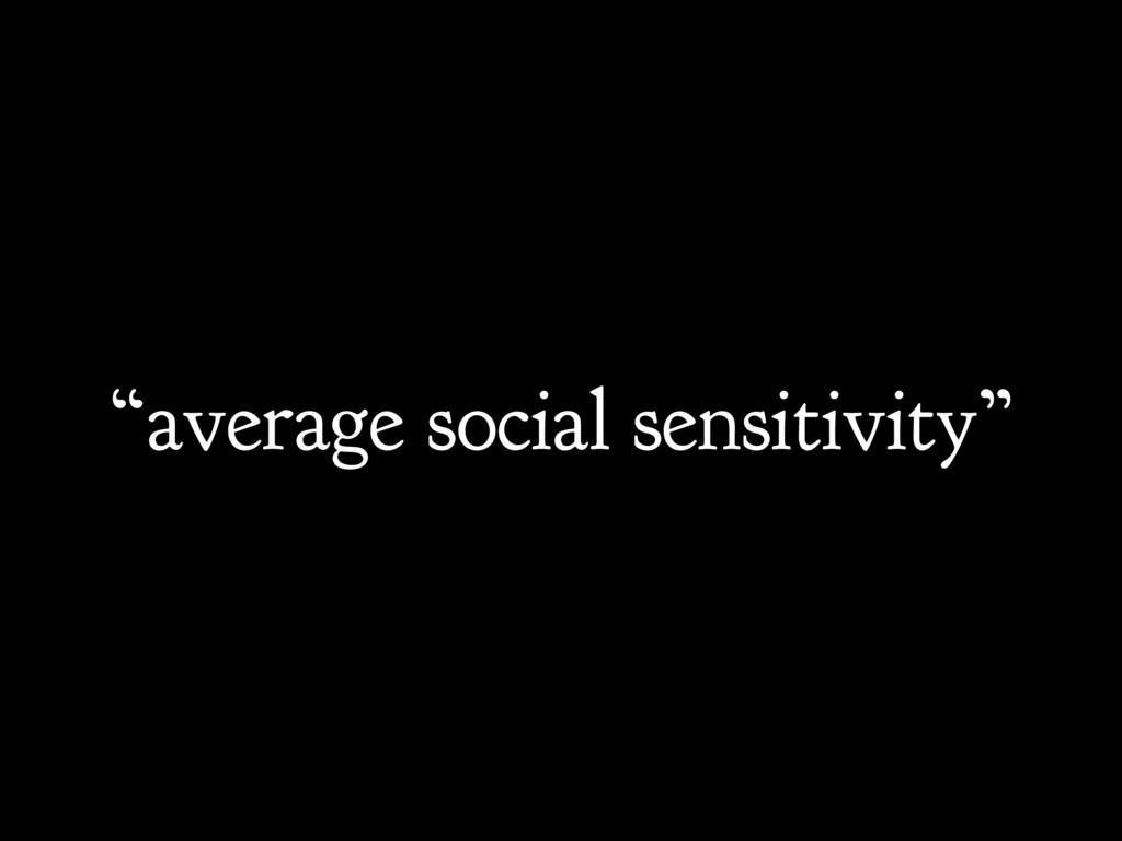 """average social sensitivity"""