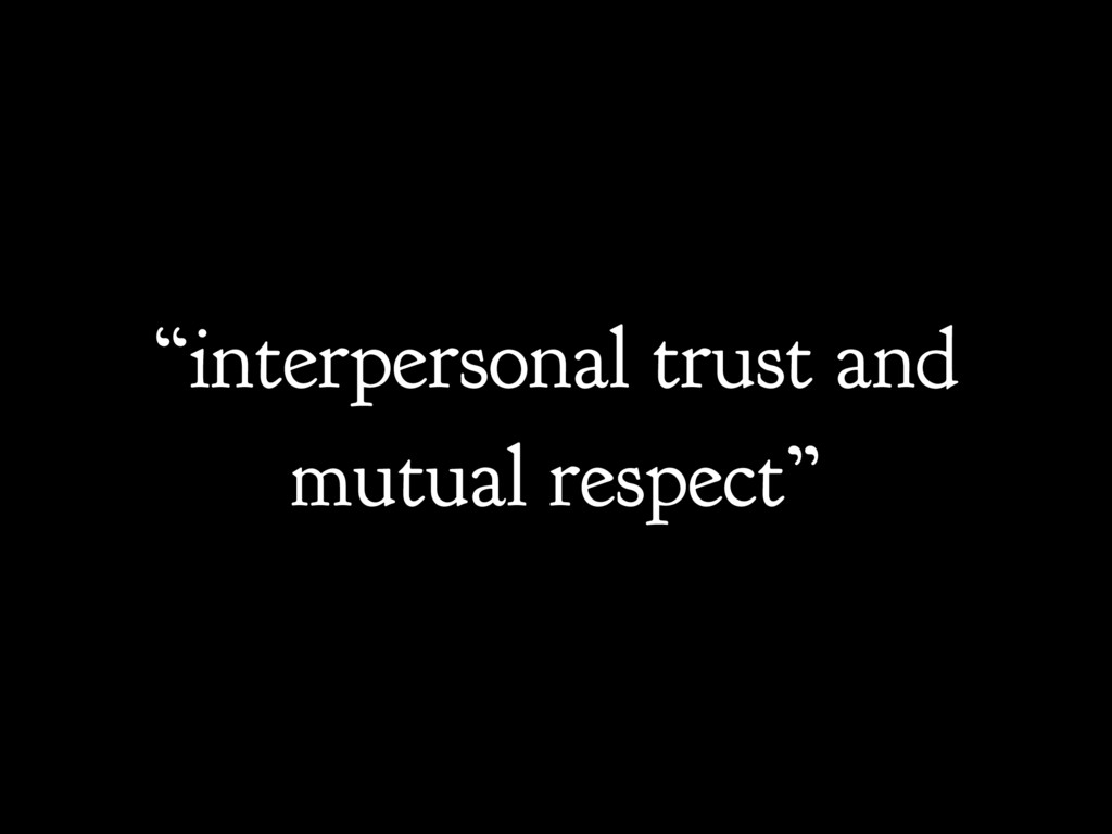 """interpersonal trust and mutual respect"""