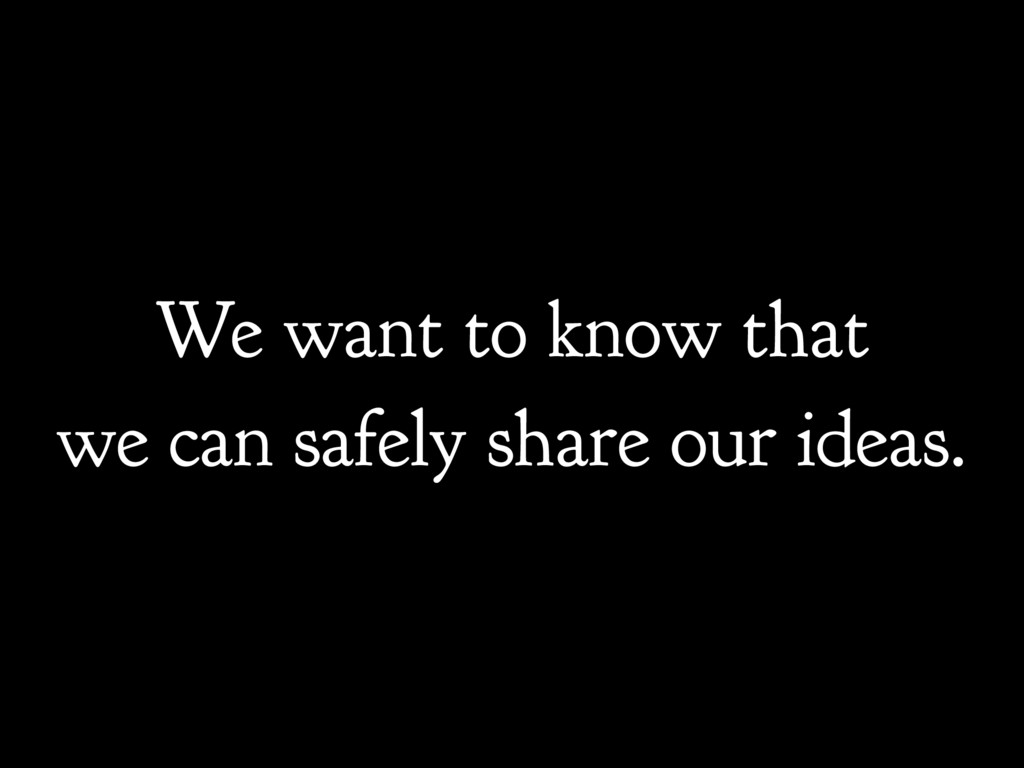 We want to know that we can safely share our id...