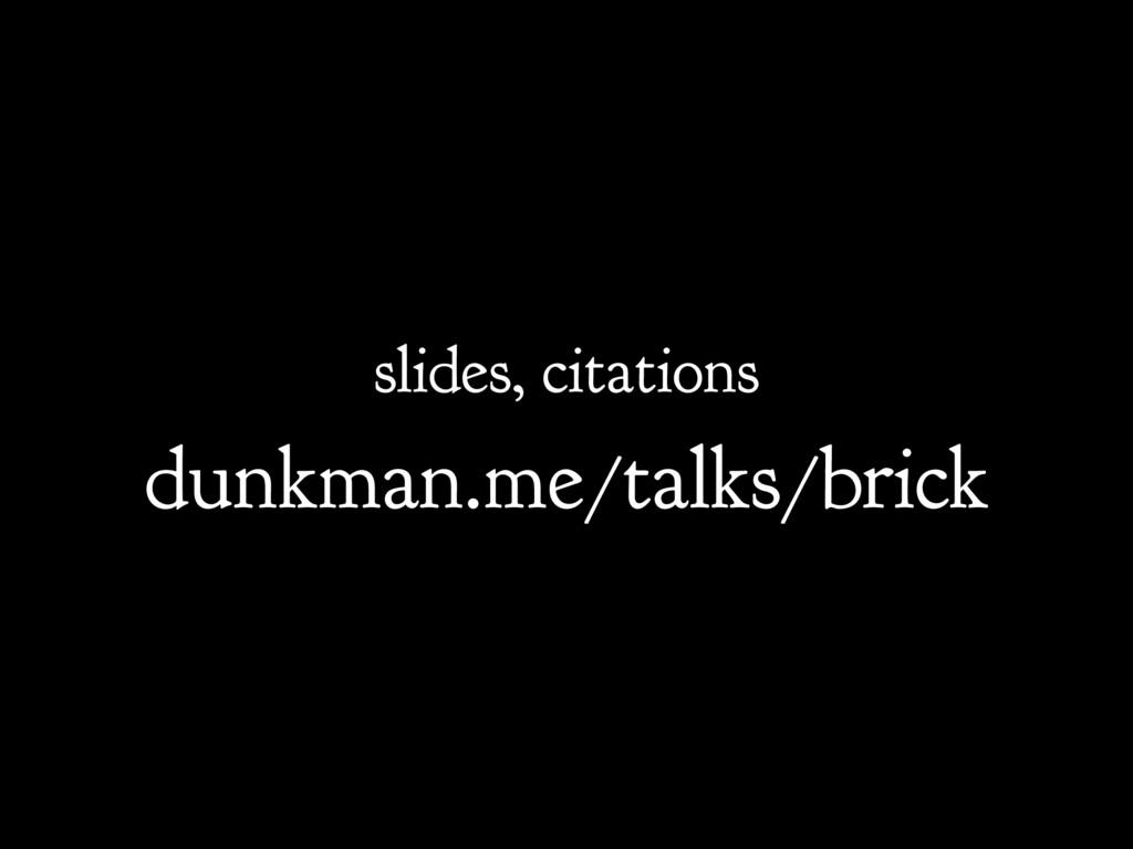 dunkman.me/talks/brick slides, citations