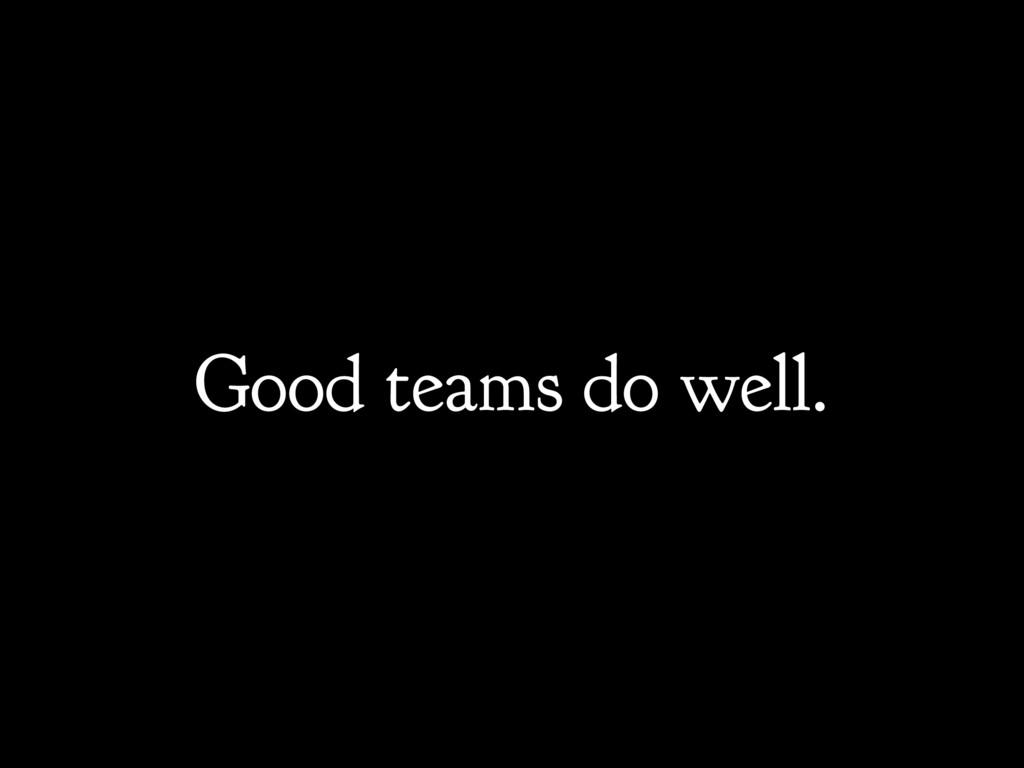 Good teams do well.