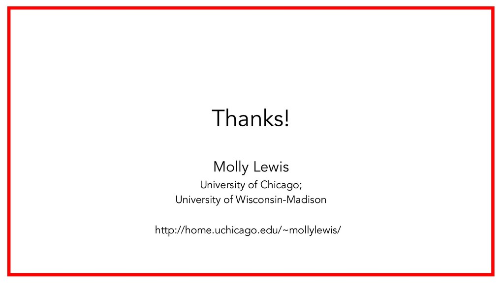 Thanks! Molly Lewis University of Chicago; Univ...