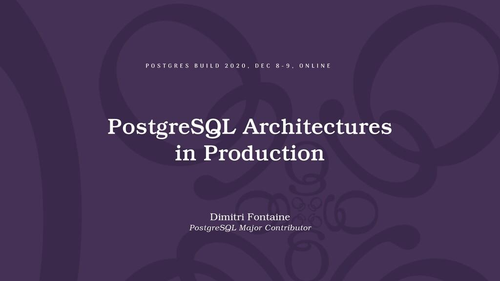 PostgreSQL Architectures in Production Dimitri ...