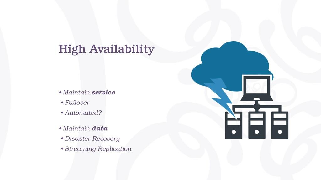 High Availability • Maintain service • Failover...