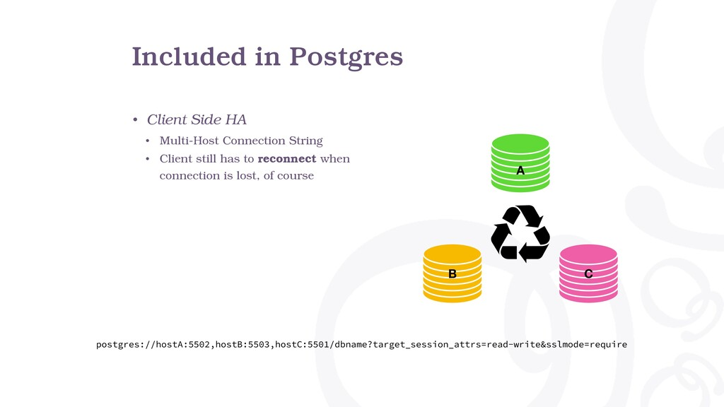 Included in Postgres • Client Side HA • Multi-H...