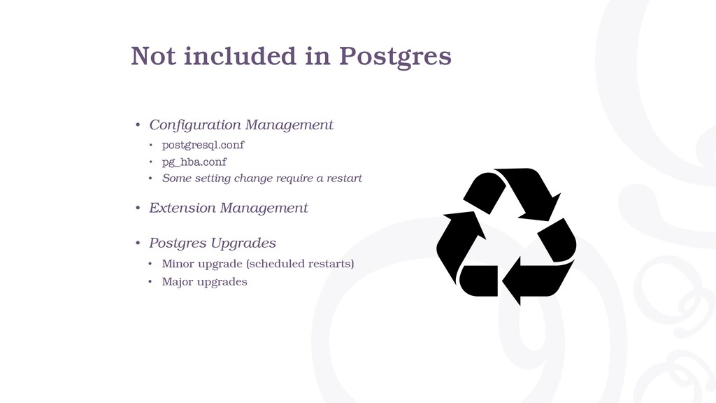 Not included in Postgres • Configuration Manage...