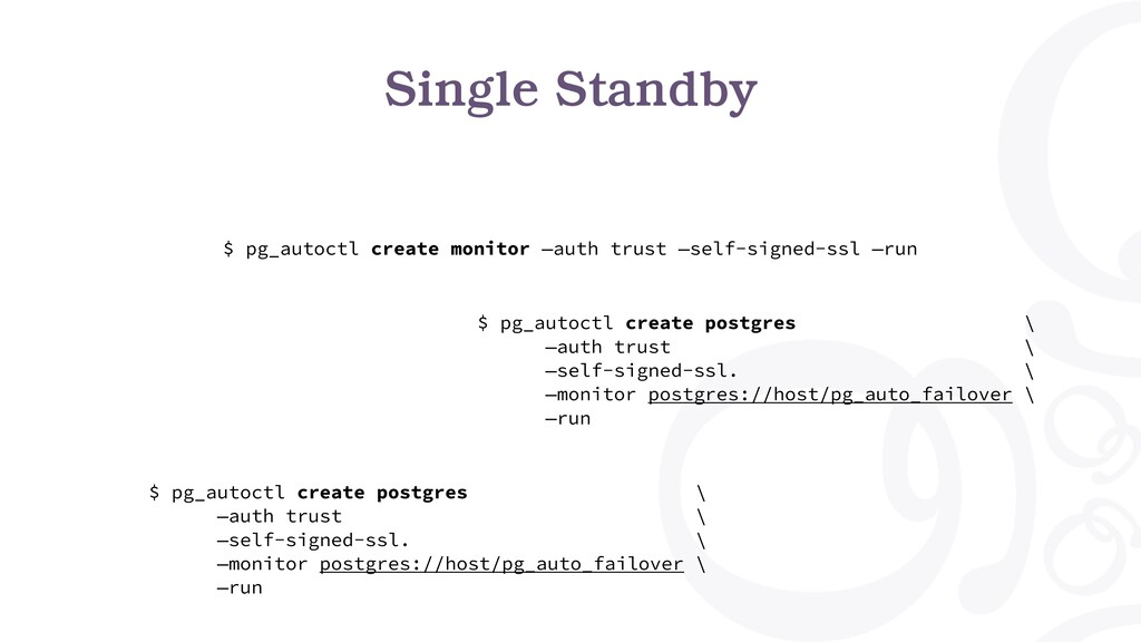 Single Standby $ pg_autoctl create monitor —aut...