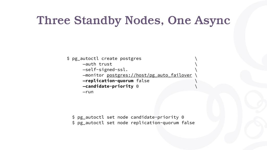 Three Standby Nodes, One Async $ pg_autoctl set...