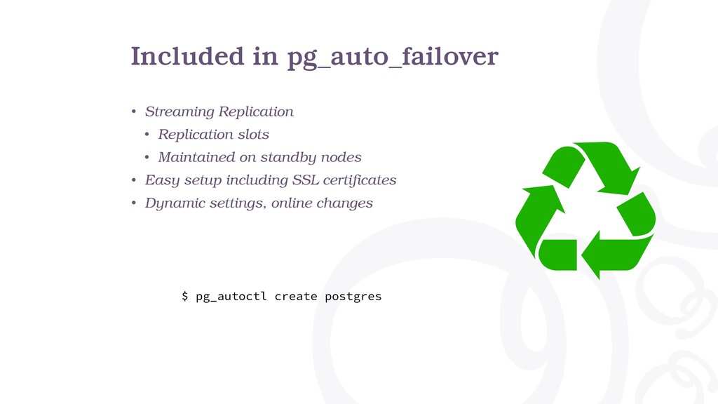 Included in pg_auto_failover • Streaming Replic...