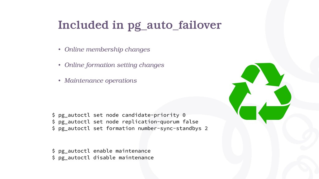 Included in pg_auto_failover • Online membershi...