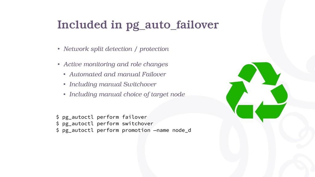 Included in pg_auto_failover • Network split de...