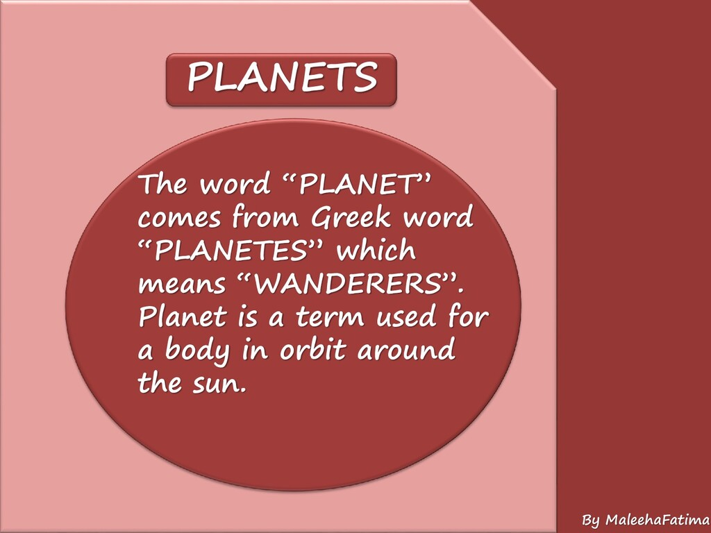 "PLANETS The word ""PLANET"" comes from Greek word..."