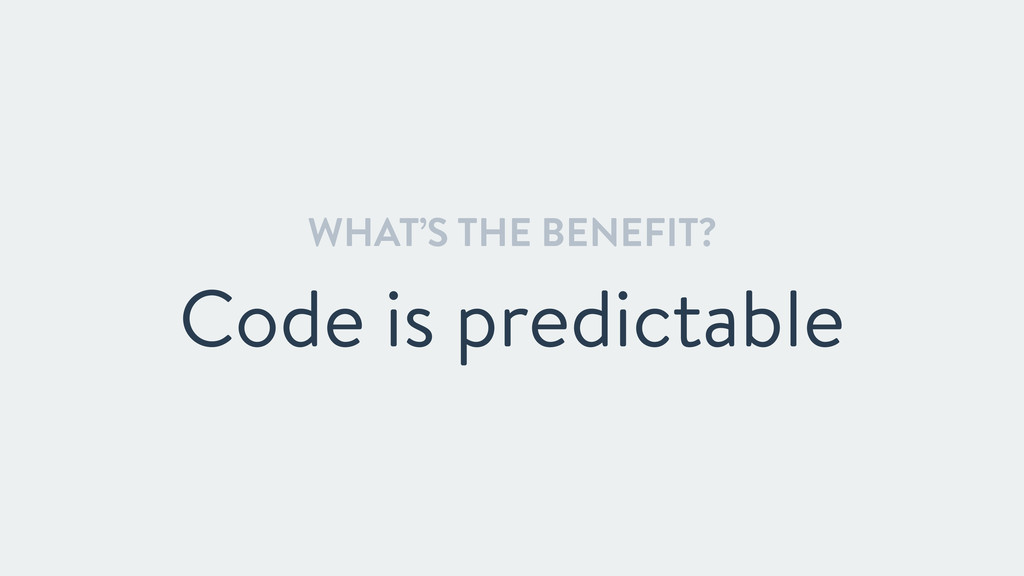 WHAT'S THE BENEFIT? Code is predictable
