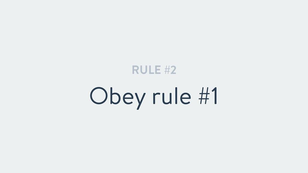 RULE #2 Obey rule #1