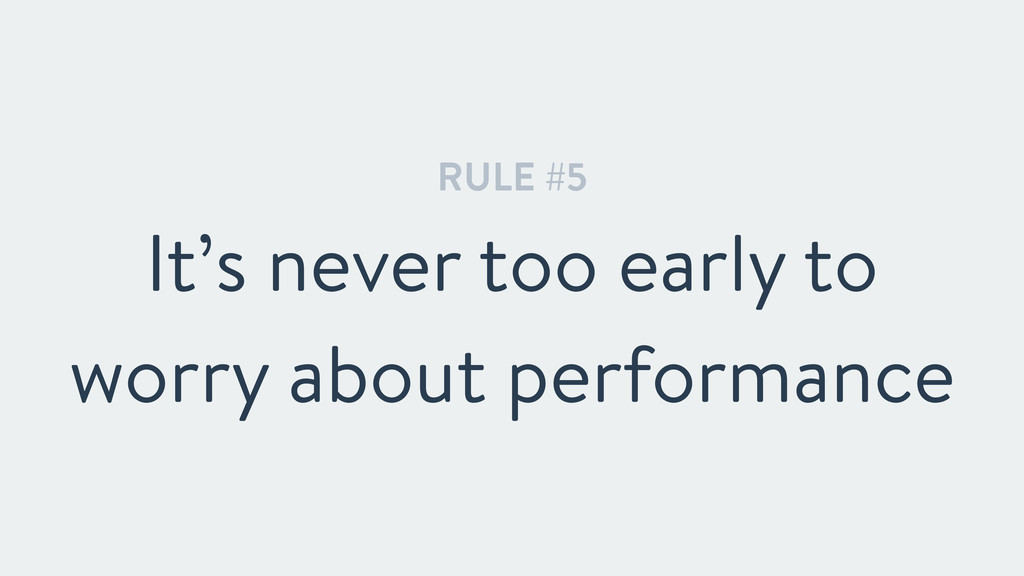 RULE #5 It's never too early to worry about per...
