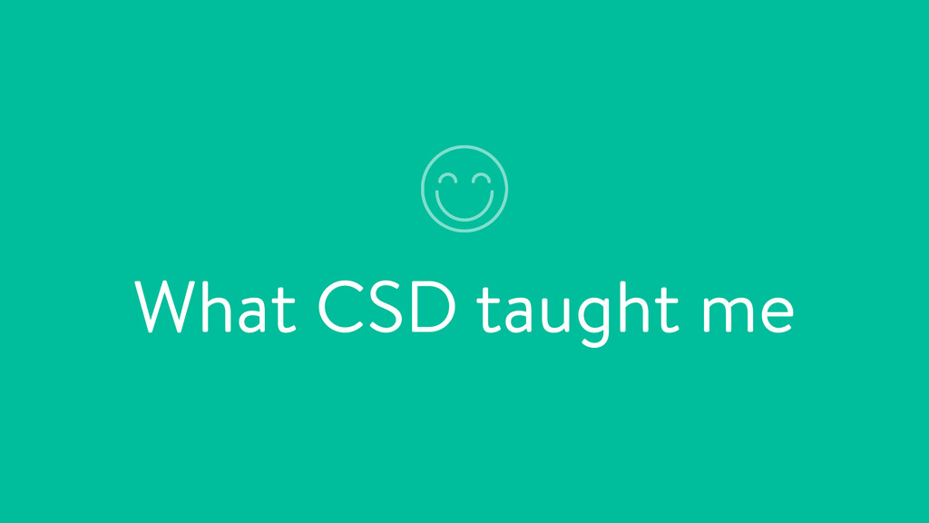 What CSD taught me