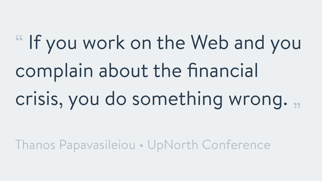 """"""" If you work on the Web and you complain about..."""