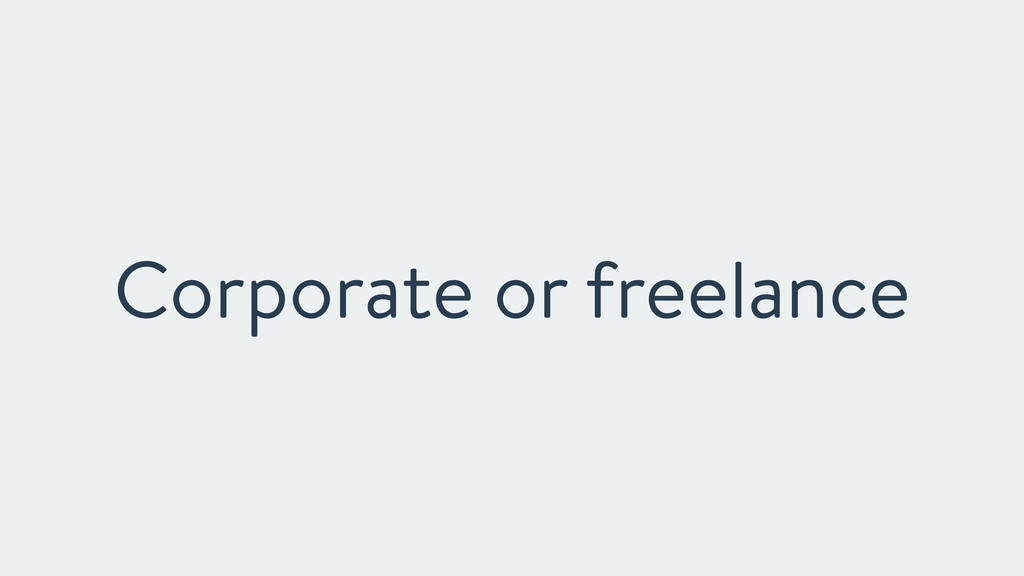 Corporate or freelance
