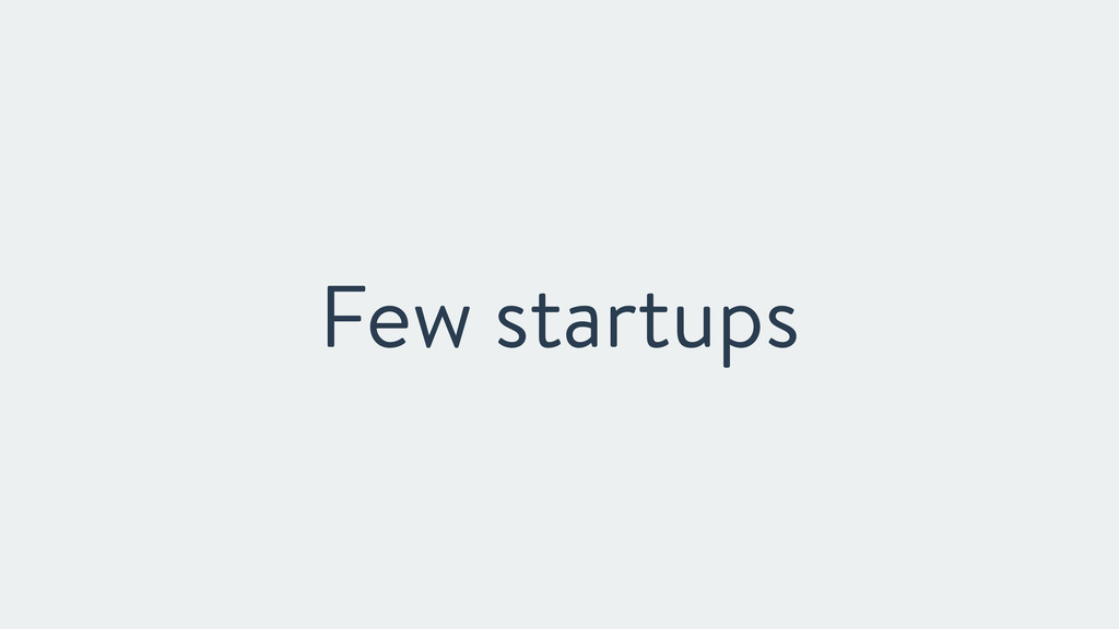 Few startups