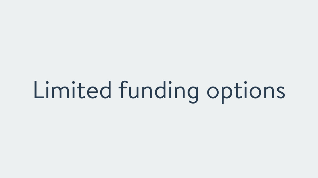 Limited funding options
